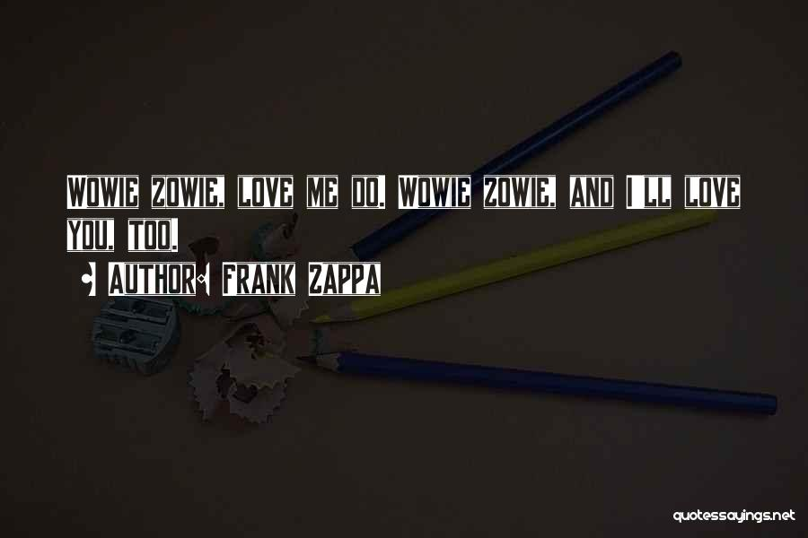 I Love Quotes By Frank Zappa
