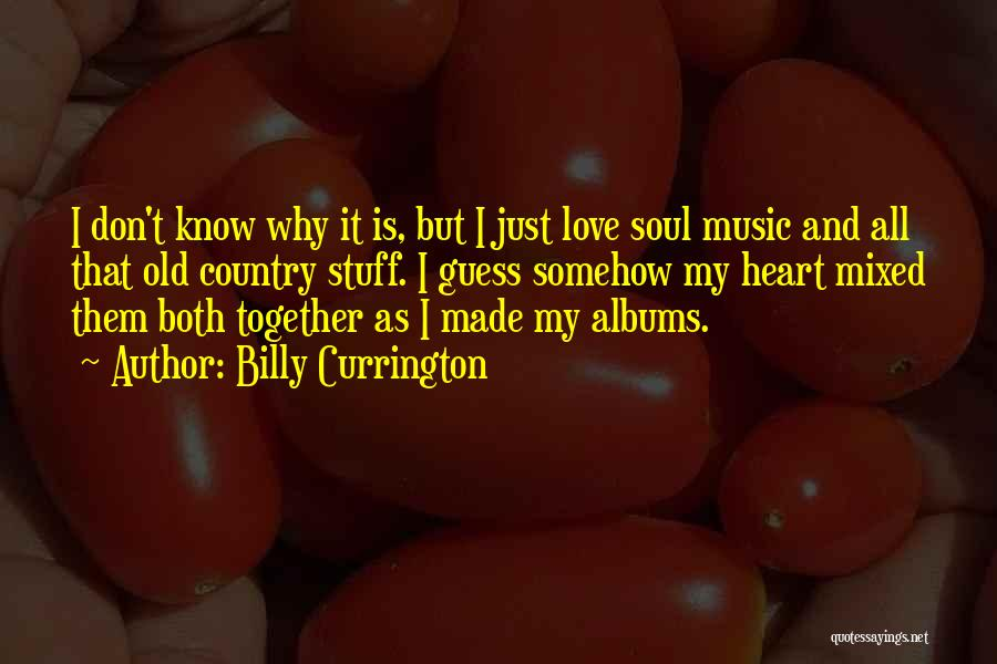 I Love Soul Music Quotes By Billy Currington