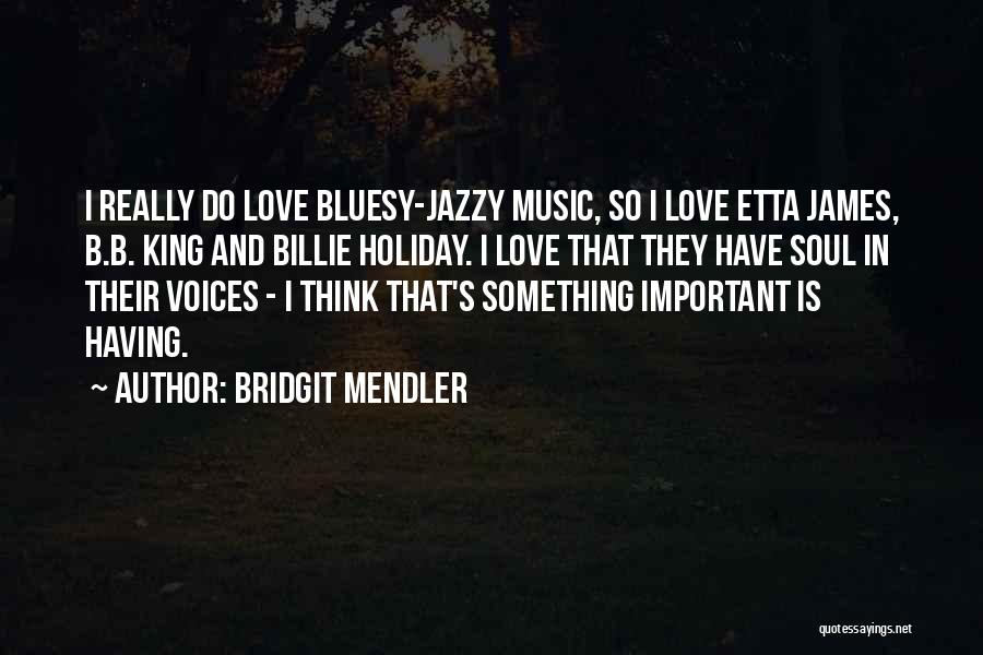 I Love Soul Music Quotes By Bridgit Mendler