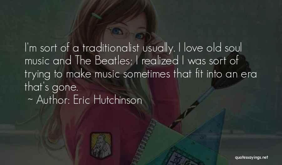 I Love Soul Music Quotes By Eric Hutchinson