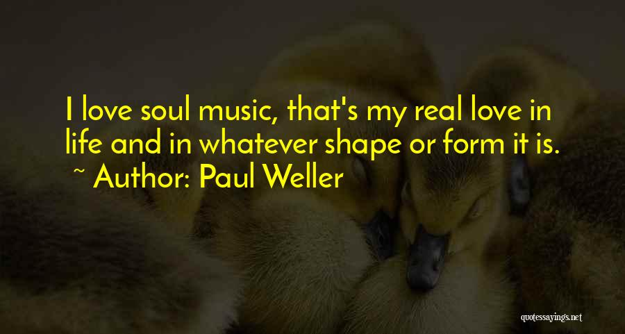 I Love Soul Music Quotes By Paul Weller