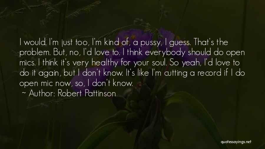 I Love Soul Music Quotes By Robert Pattinson