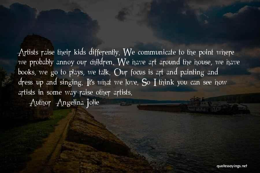 I Love The Way You Talk Quotes By Angelina Jolie