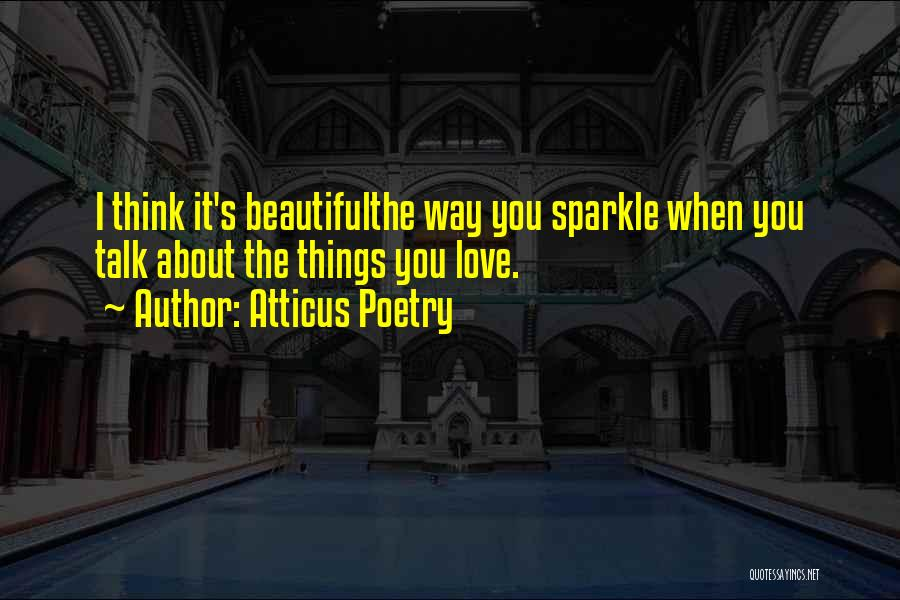 I Love The Way You Talk Quotes By Atticus Poetry