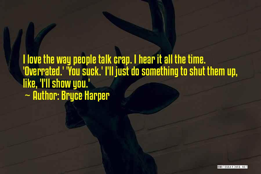 I Love The Way You Talk Quotes By Bryce Harper