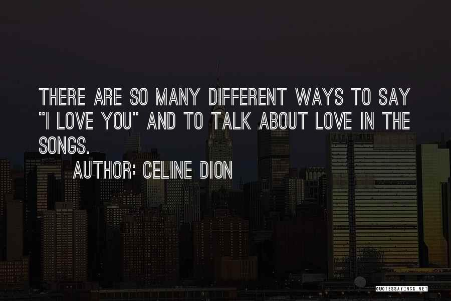 I Love The Way You Talk Quotes By Celine Dion