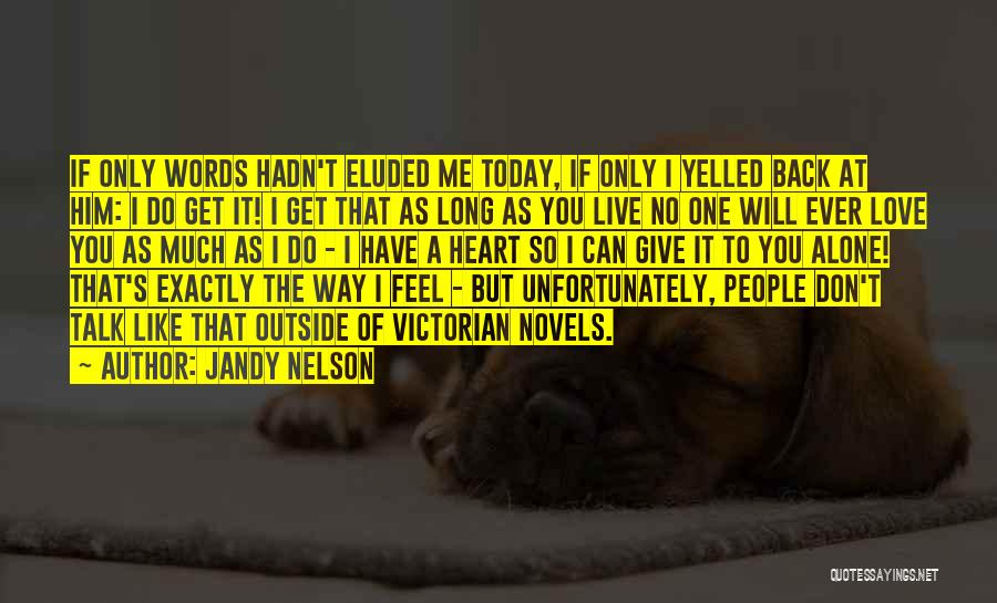 I Love The Way You Talk Quotes By Jandy Nelson
