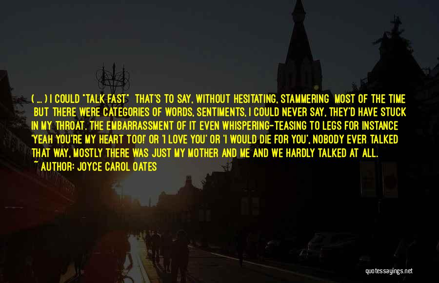 I Love The Way You Talk Quotes By Joyce Carol Oates