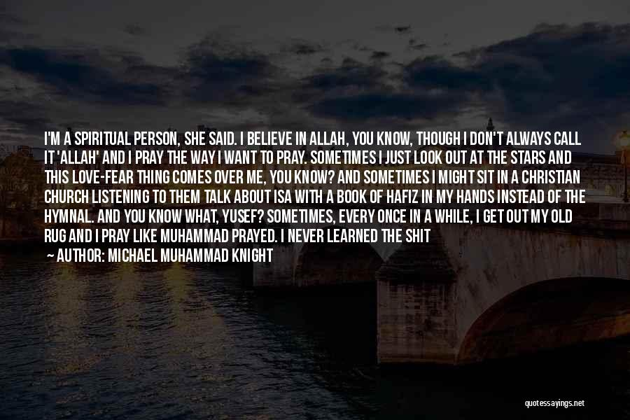 I Love The Way You Talk Quotes By Michael Muhammad Knight