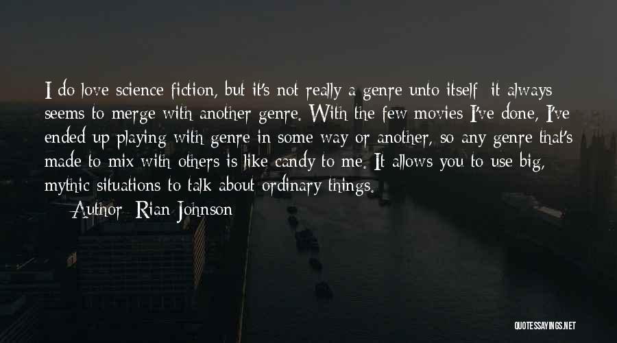 I Love The Way You Talk Quotes By Rian Johnson