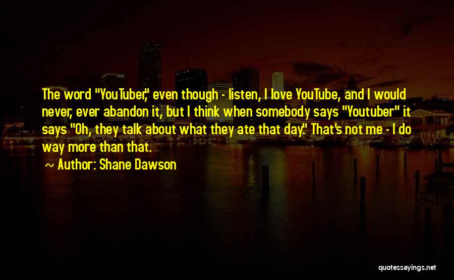 I Love The Way You Talk Quotes By Shane Dawson