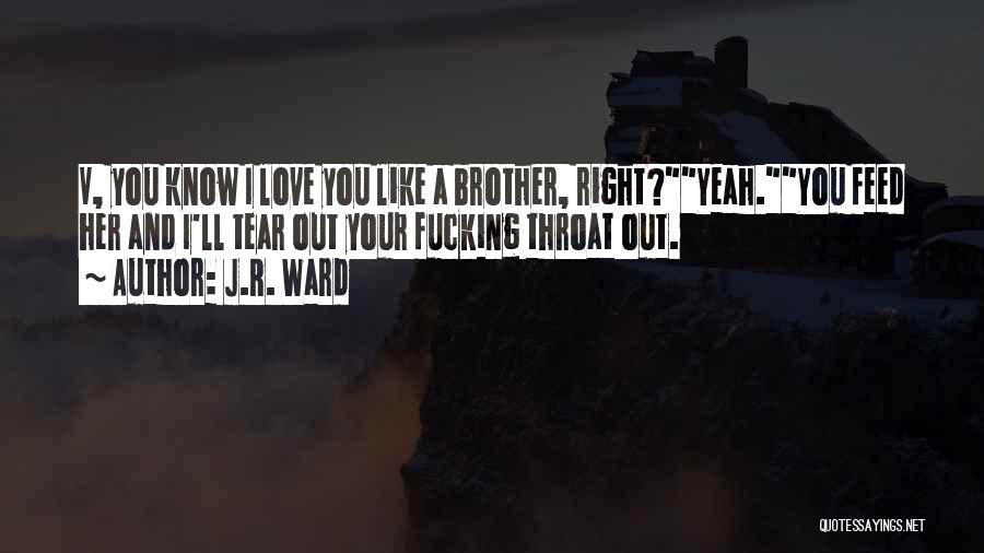 I Love U Brother Quotes By J.R. Ward