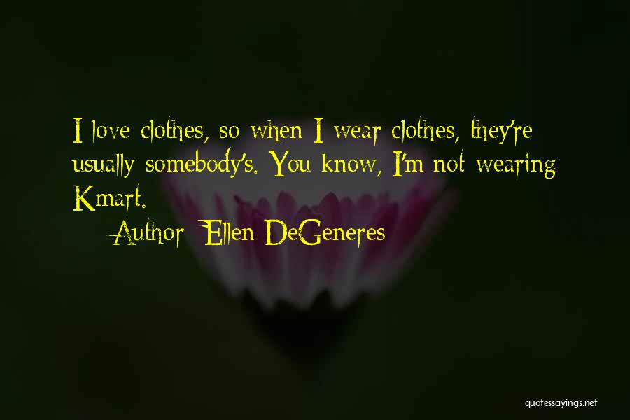 I Love Wearing His Clothes Quotes By Ellen DeGeneres