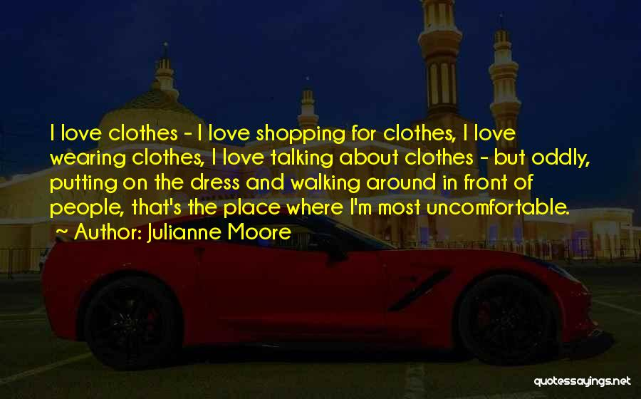 I Love Wearing His Clothes Quotes By Julianne Moore
