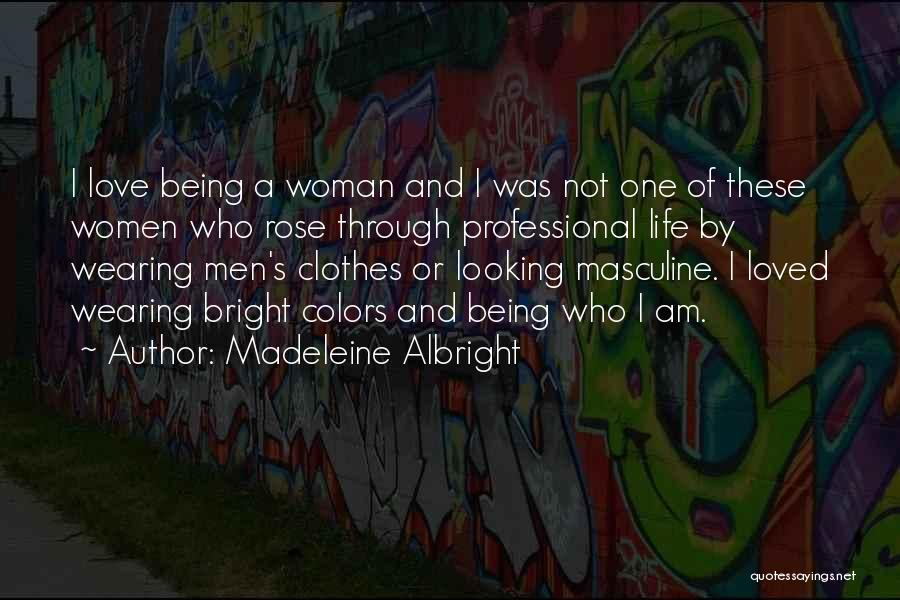 I Love Wearing His Clothes Quotes By Madeleine Albright