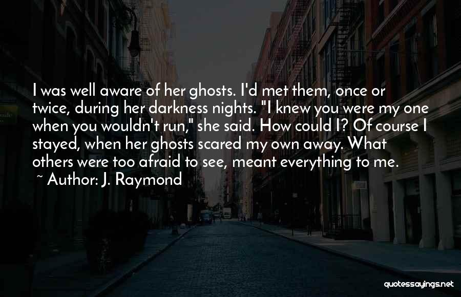 I Love You But Am Scared Quotes By J. Raymond