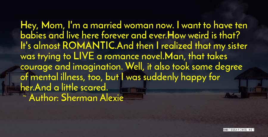I Love You But Am Scared Quotes By Sherman Alexie