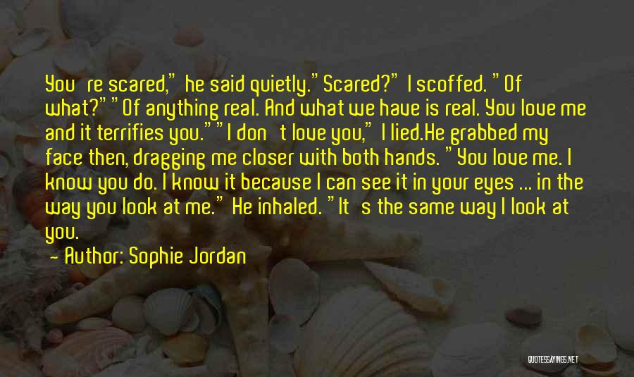 I Love You But Am Scared Quotes By Sophie Jordan