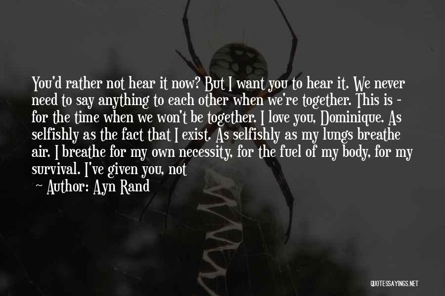 I Love You But I Need Time Quotes By Ayn Rand
