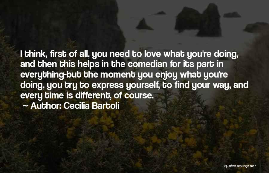 I Love You But I Need Time Quotes By Cecilia Bartoli