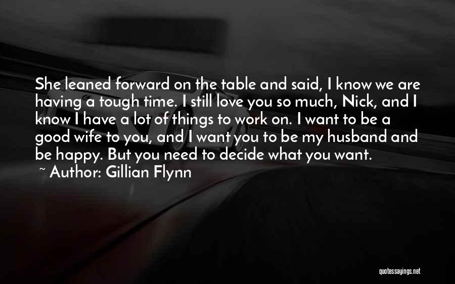 I Love You But I Need Time Quotes By Gillian Flynn