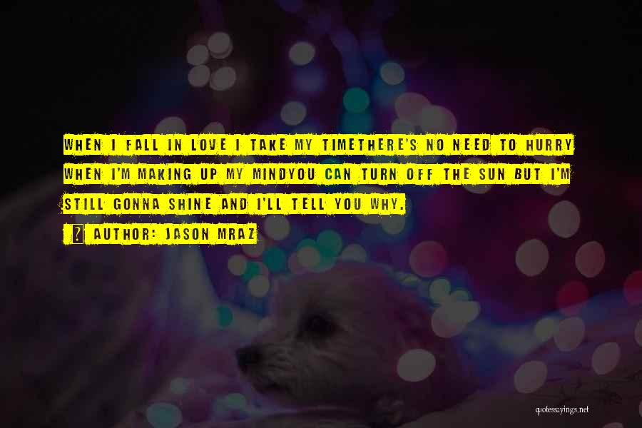 I Love You But I Need Time Quotes By Jason Mraz