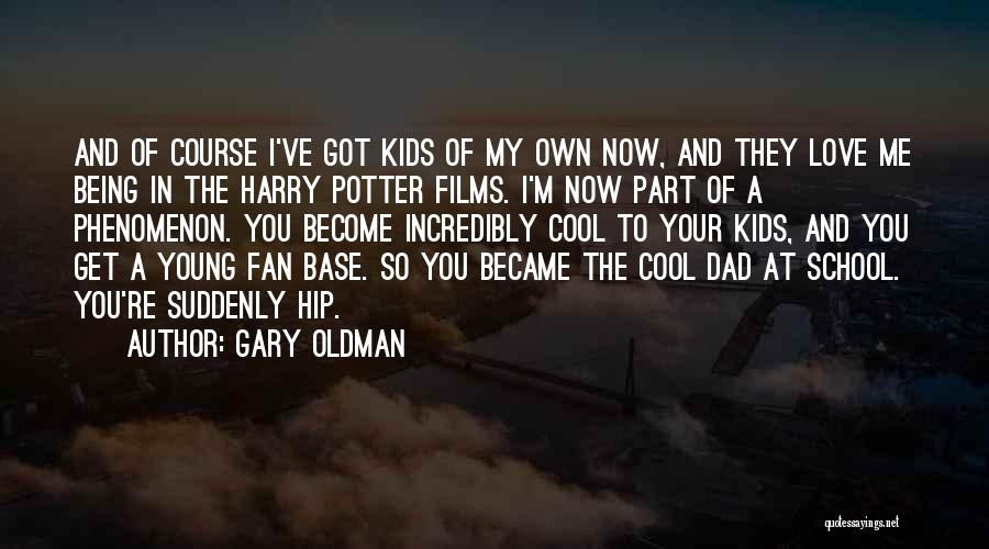 I Love You Dad Quotes By Gary Oldman