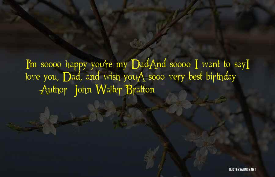 I Love You Dad Quotes By John Walter Bratton