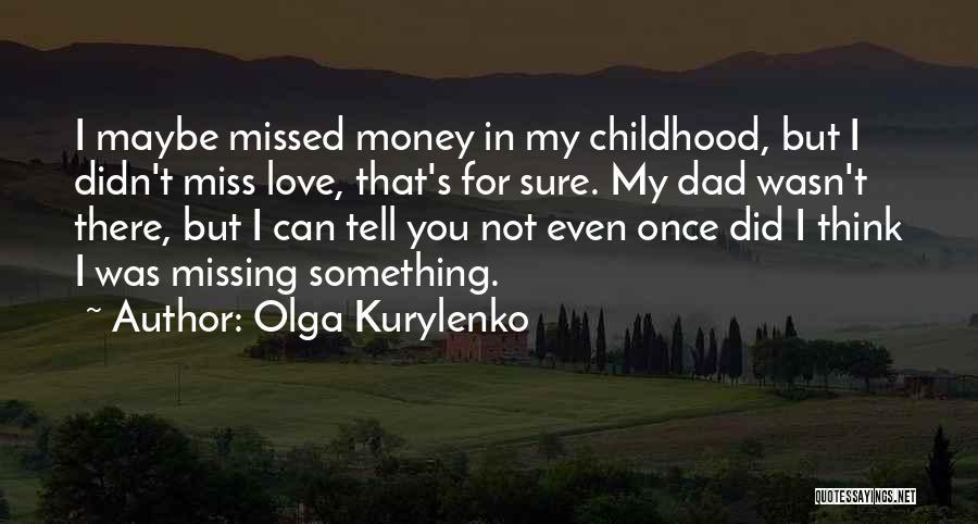 I Love You Dad Quotes By Olga Kurylenko
