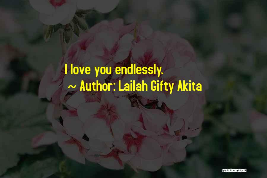 I Love You Endlessly Quotes By Lailah Gifty Akita