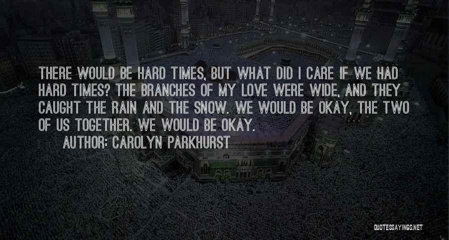 I Love You Even In Hard Times Quotes By Carolyn Parkhurst