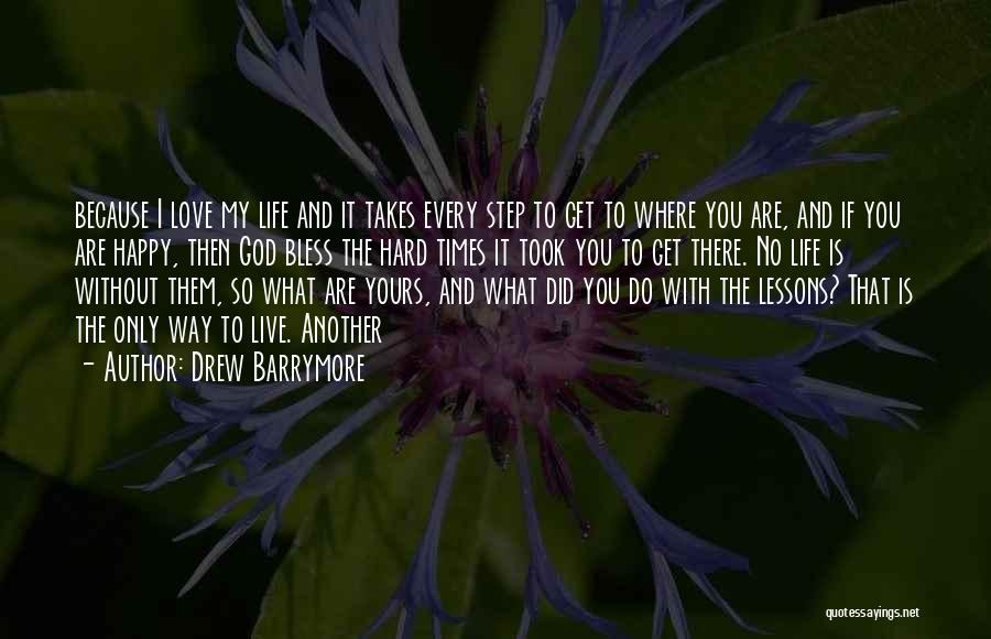 I Love You Even In Hard Times Quotes By Drew Barrymore