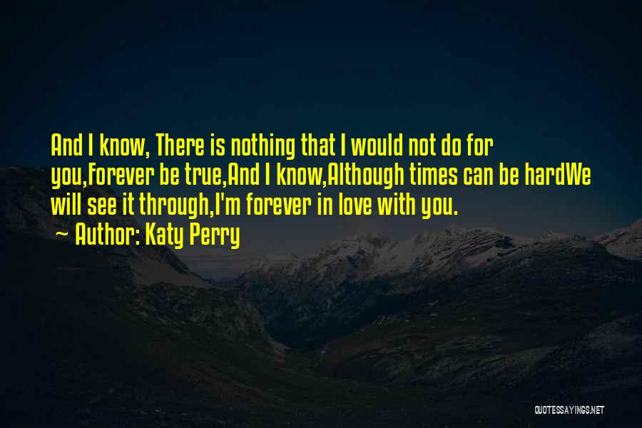I Love You Even In Hard Times Quotes By Katy Perry