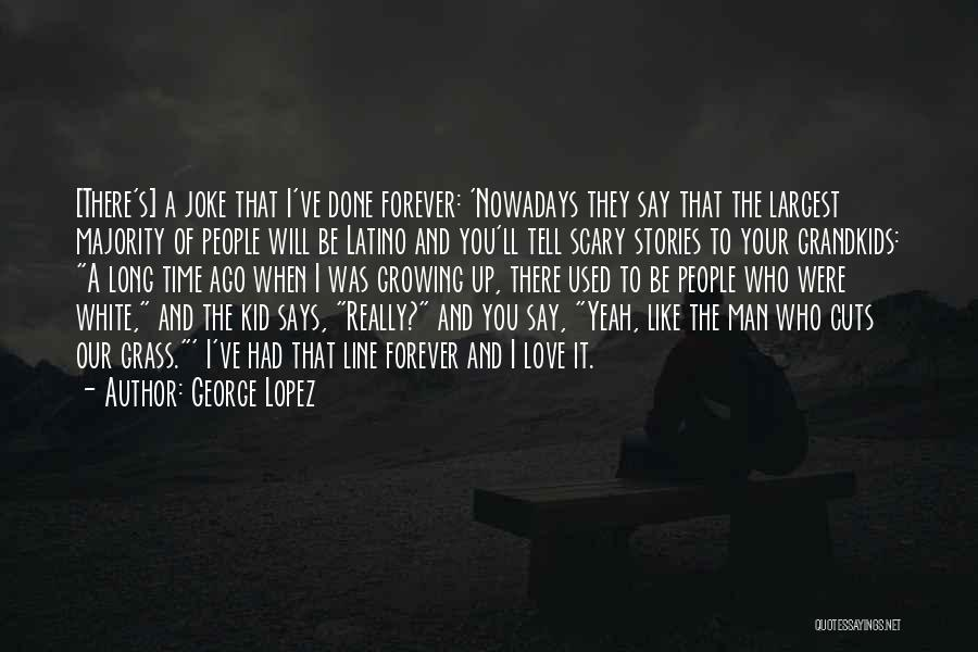 I Love You Long Quotes By George Lopez