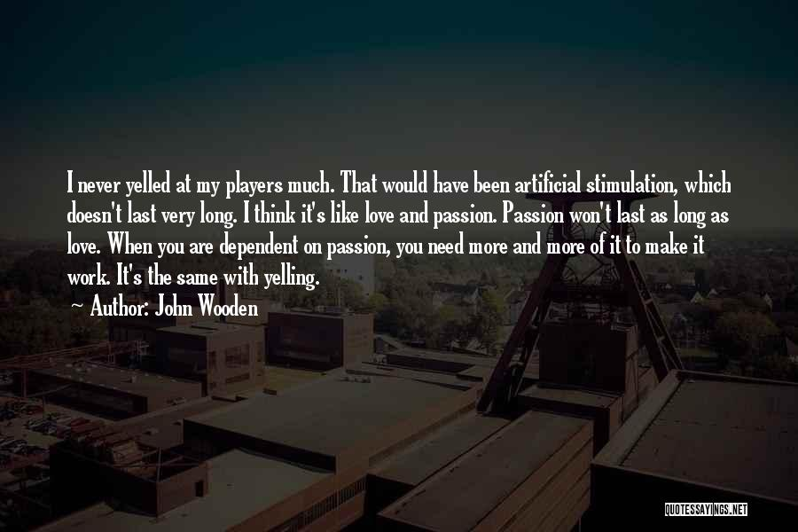 I Love You Long Quotes By John Wooden