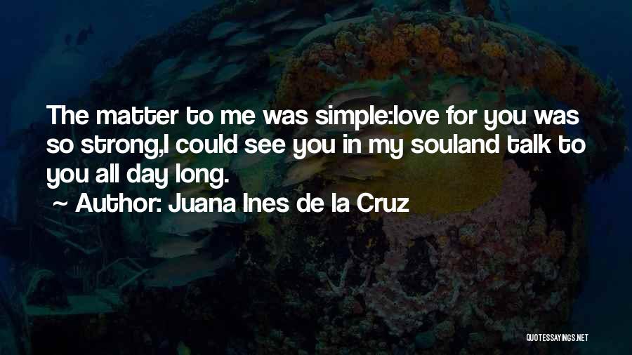 I Love You Long Quotes By Juana Ines De La Cruz