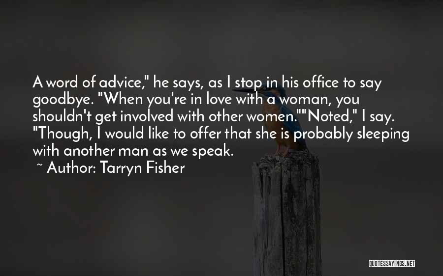 I Love You Man Goodbye Quotes By Tarryn Fisher