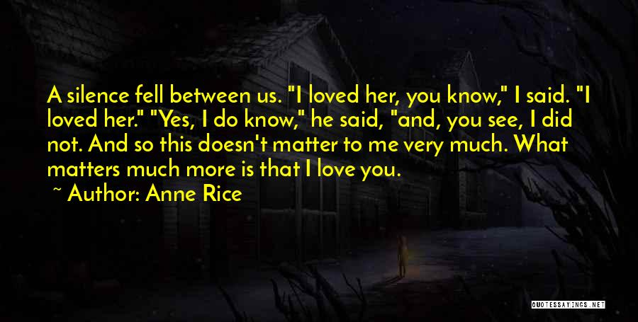 I Love You More Quotes By Anne Rice