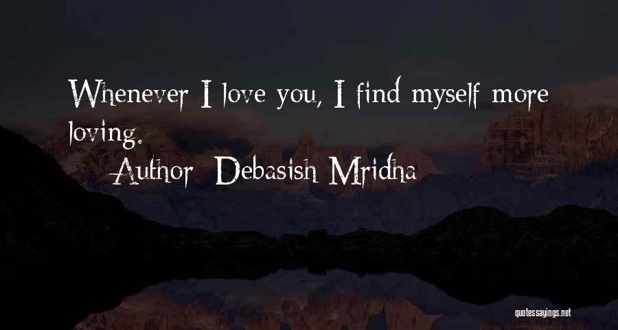 I Love You More Quotes By Debasish Mridha