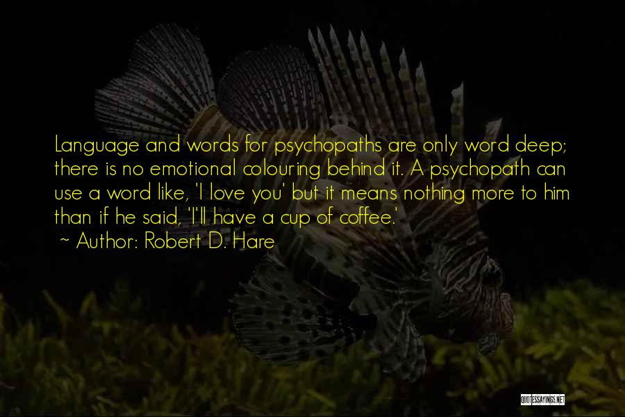I Love You More Quotes By Robert D. Hare