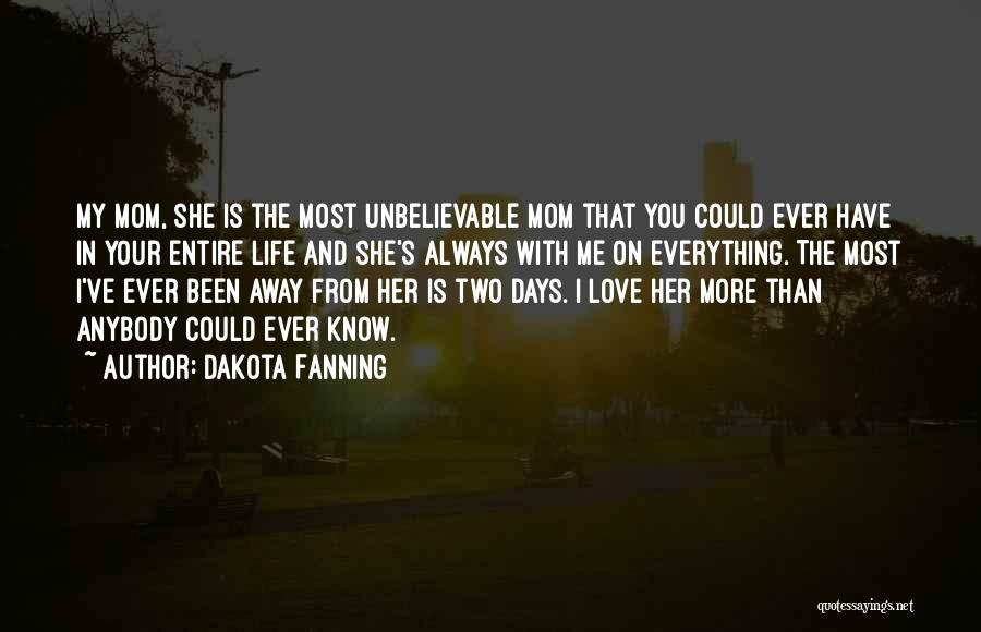 I Love You More Than My Life Quotes By Dakota Fanning