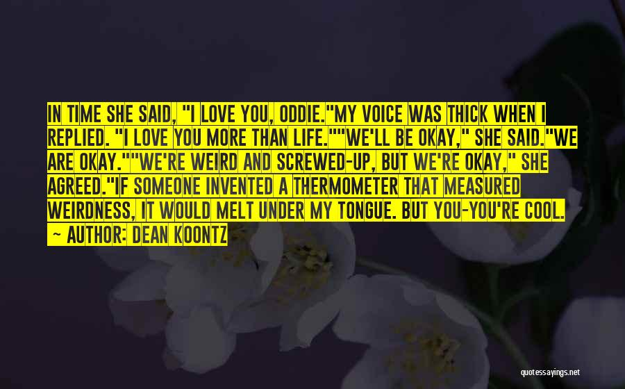 I Love You More Than My Life Quotes By Dean Koontz