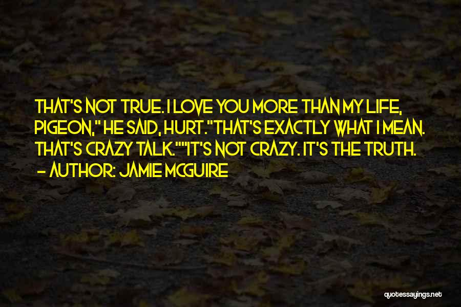 I Love You More Than My Life Quotes By Jamie McGuire