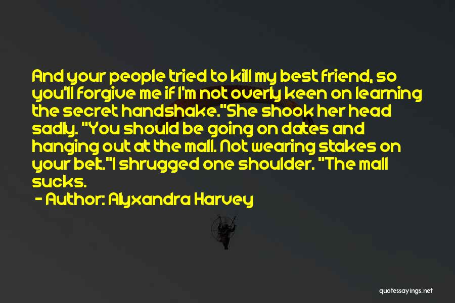 I Love You My Best Friend Quotes By Alyxandra Harvey