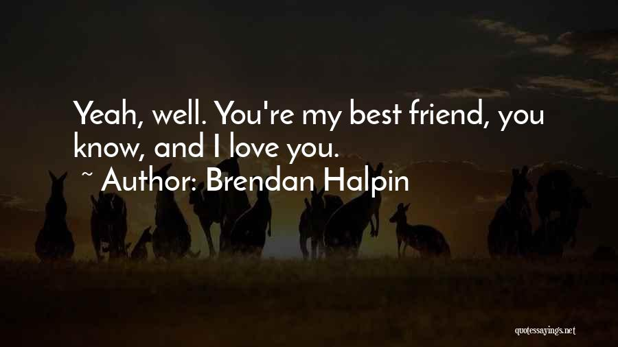 I Love You My Best Friend Quotes By Brendan Halpin