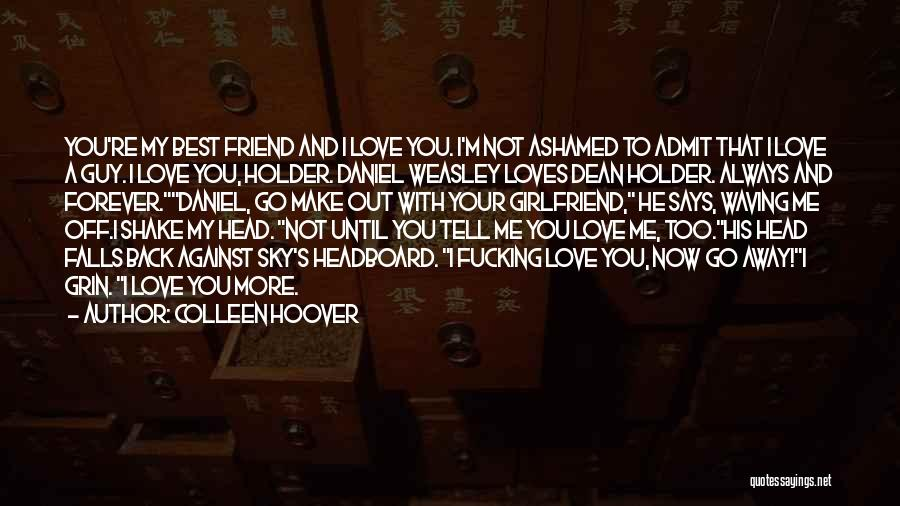 I Love You My Best Friend Quotes By Colleen Hoover