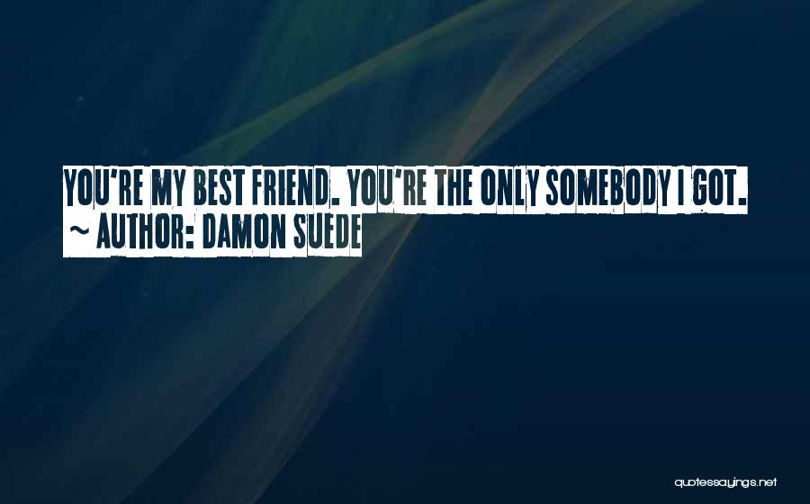 I Love You My Best Friend Quotes By Damon Suede