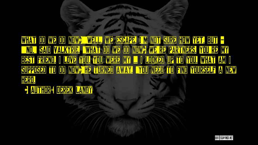 I Love You My Best Friend Quotes By Derek Landy