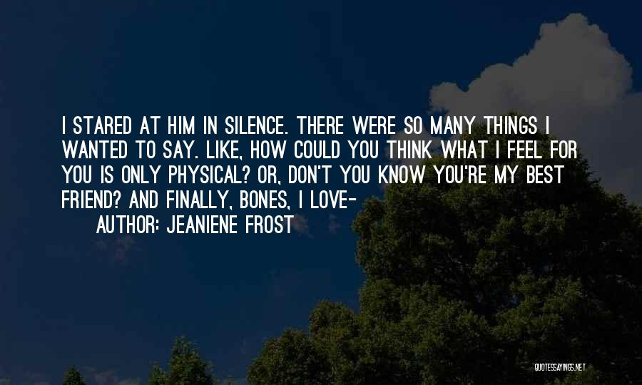 I Love You My Best Friend Quotes By Jeaniene Frost