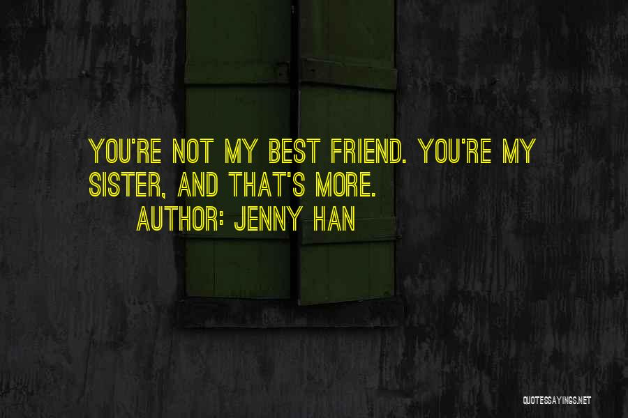 I Love You My Best Friend Quotes By Jenny Han